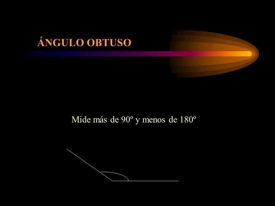 ÁNGULO OBTUSO Mide más de 90º y menos de 180º