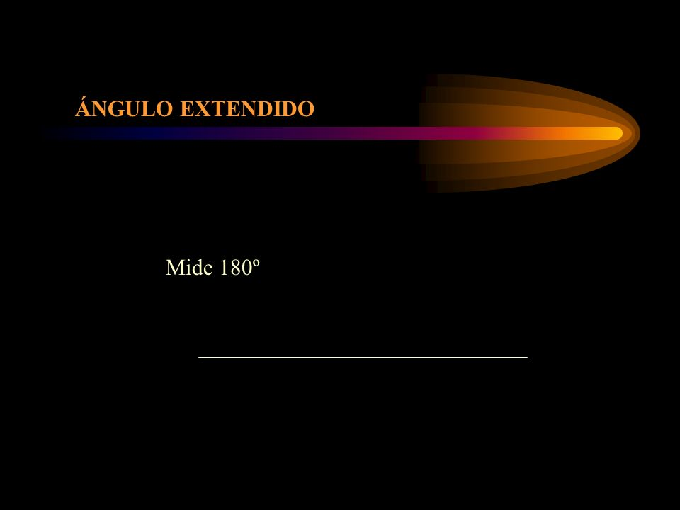 ÁNGULO EXTENDIDO Mide 180º