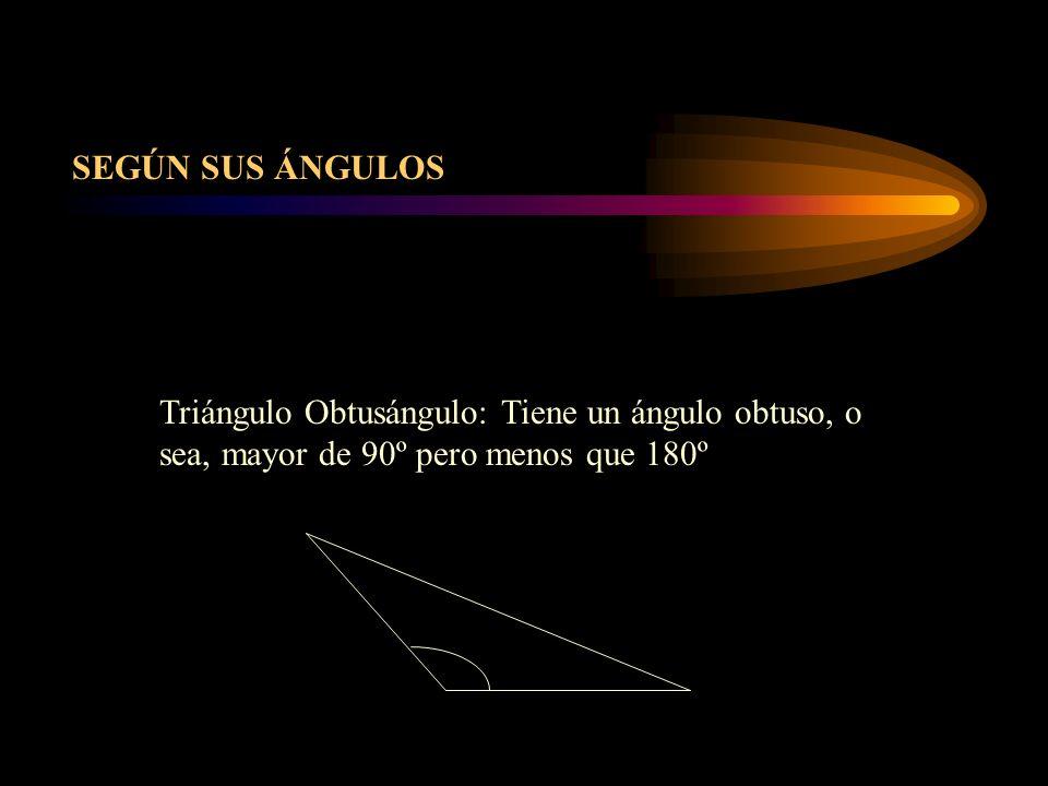 SEGÚN SUS ÁNGULOS Triángulo Obtusángulo: Tiene un ángulo obtuso, o sea, mayor de 90º pero menos que 180º.
