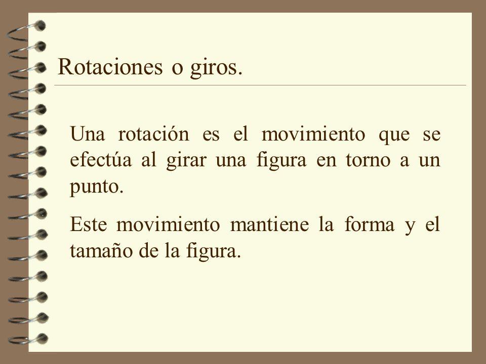 Rotaciones o giros. Una rotación es el movimiento que se efectúa al girar una figura en torno a un punto.