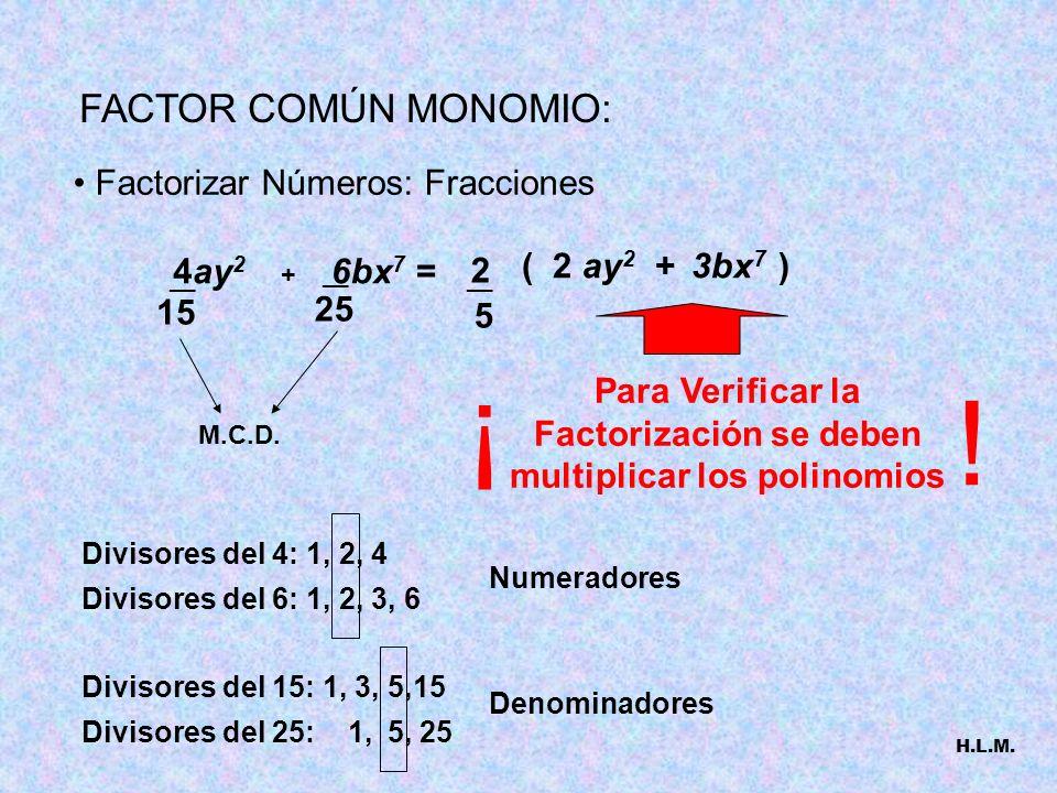 Para Verificar la Factorización se deben multiplicar los polinomios