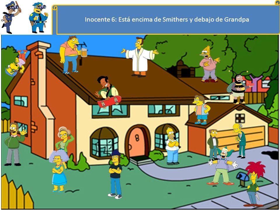 Inocente 6: Está encima de Smithers y debajo de Grandpa