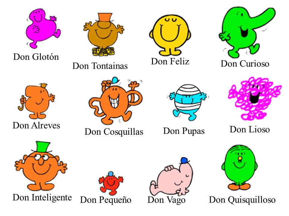 Don Glotón Don Feliz. Don Curioso. Don Tontainas. Don Alreves. Don Pupas. Don Lioso. Don Cosquillas.