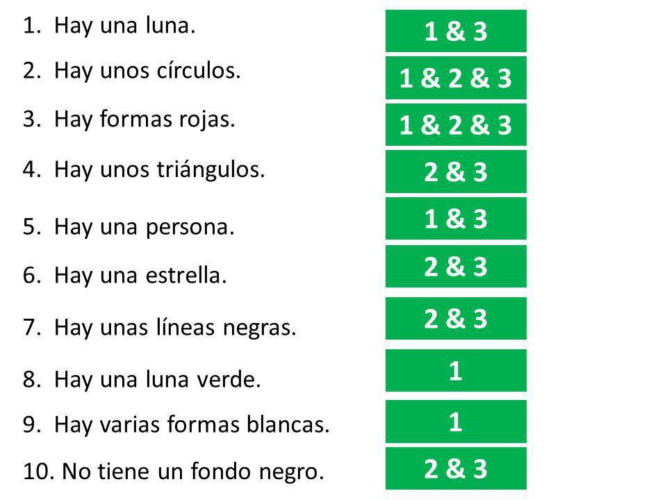 1. Hay una luna. 1 & 3. 2. Hay unos círculos. 1 & 2 & 3. 3. Hay formas rojas. 1 & 2 & 3. 4. Hay unos triángulos.