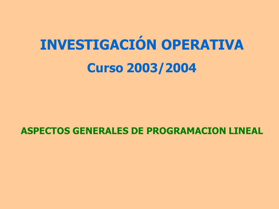 INVESTIGACIÓN OPERATIVA ASPECTOS GENERALES DE PROGRAMACION LINEAL