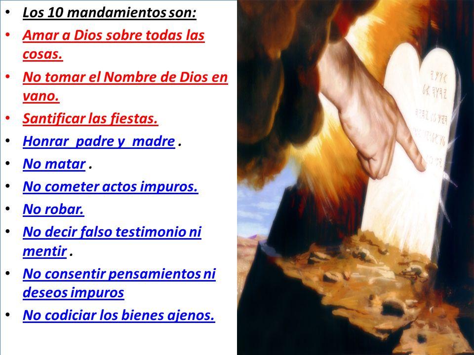 Los 10 mandamientos son: Amar a Dios sobre todas las cosas. No tomar el Nombre de Dios en vano. Santificar las fiestas.