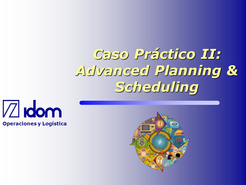 Caso Práctico II: Advanced Planning & Scheduling