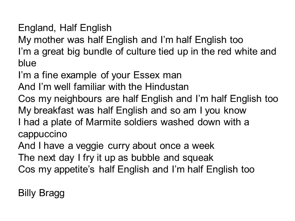 My mother was half English and I'm half English too