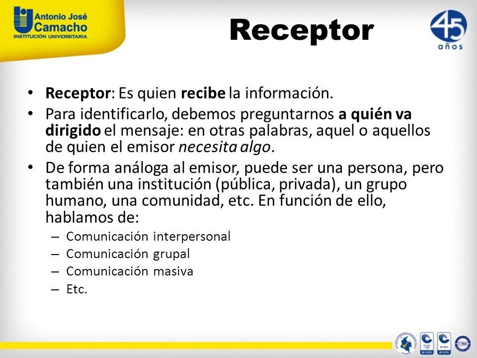Receptor Receptor: Es quien recibe la información.
