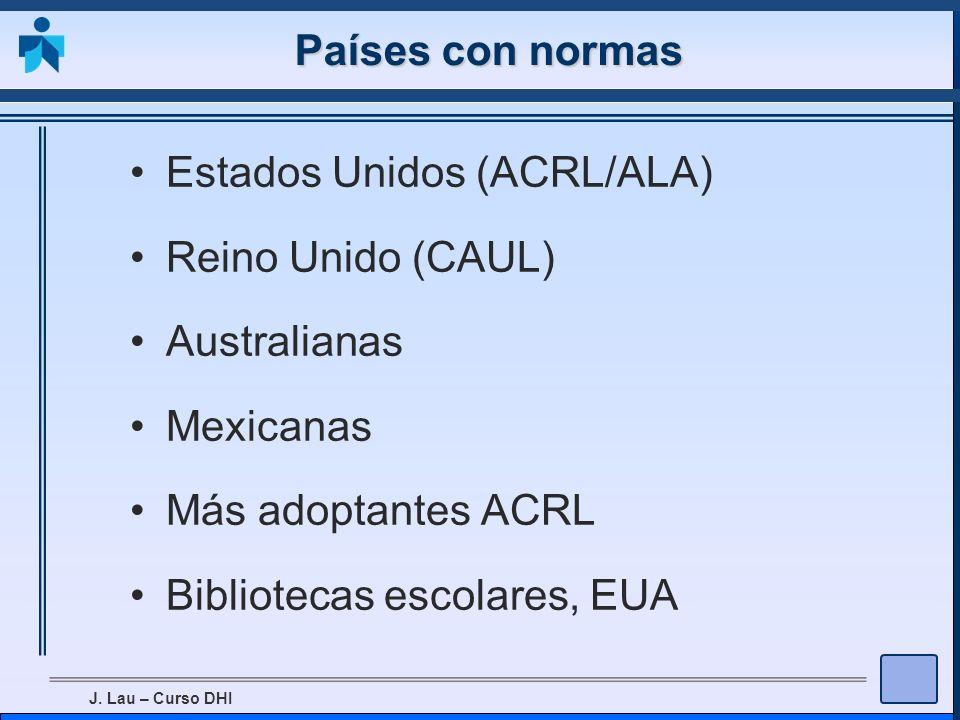 Países con normas Estados Unidos (ACRL/ALA) Reino Unido (CAUL) Australianas. Mexicanas. Más adoptantes ACRL.