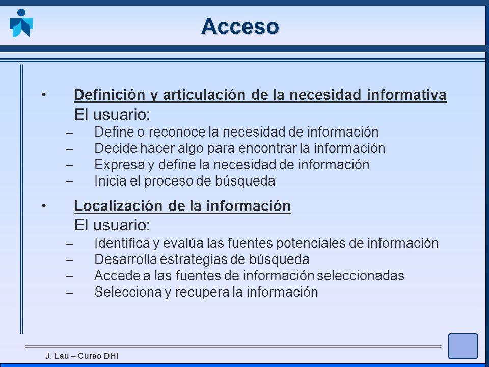 Acceso Definición y articulación de la necesidad informativa. El usuario: Define o reconoce la necesidad de información.