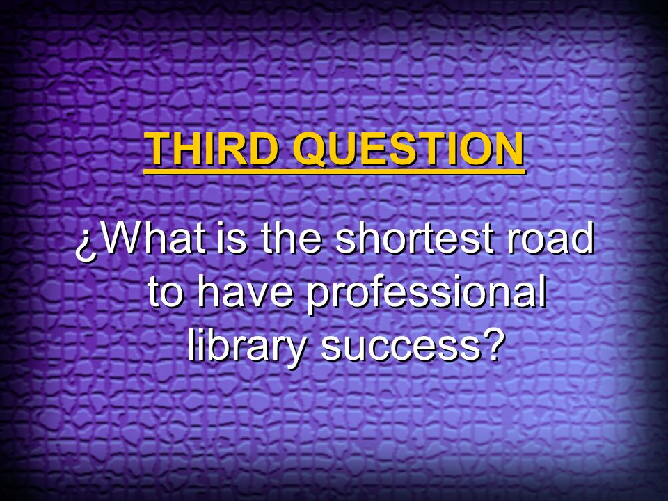 ¿What is the shortest road to have professional library success