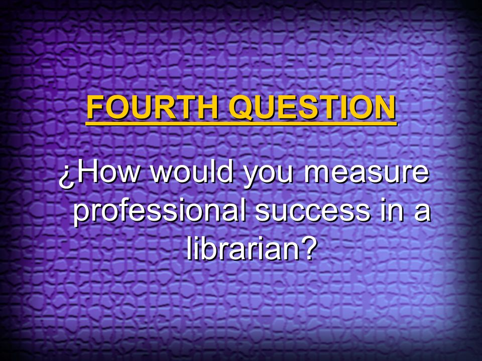 ¿How would you measure professional success in a librarian