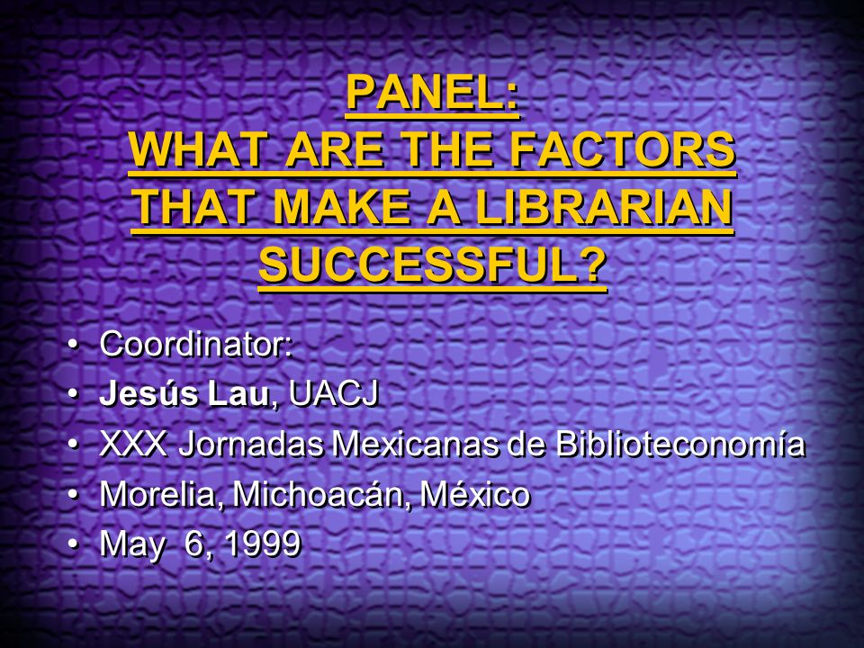 PANEL: WHAT ARE THE FACTORS THAT MAKE A LIBRARIAN SUCCESSFUL