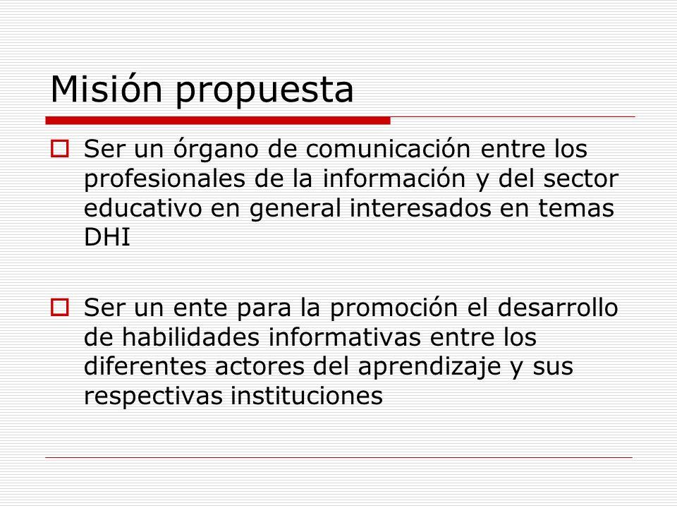 Misión propuestaSer un órgano de comunicación entre los profesionales de la información y del sector educativo en general interesados en temas DHI.