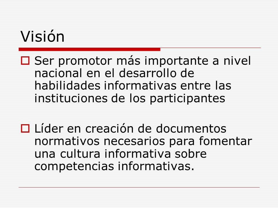 VisiónSer promotor más importante a nivel nacional en el desarrollo de habilidades informativas entre las instituciones de los participantes.