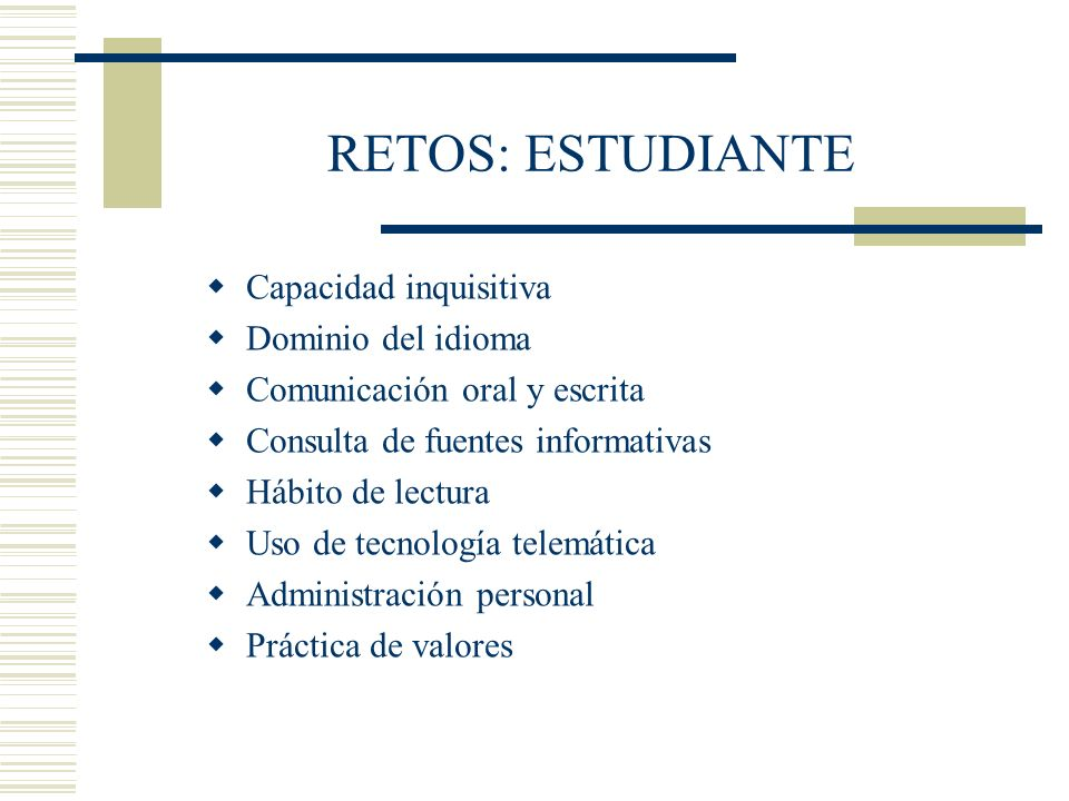 RETOS: ESTUDIANTE Capacidad inquisitiva Dominio del idioma