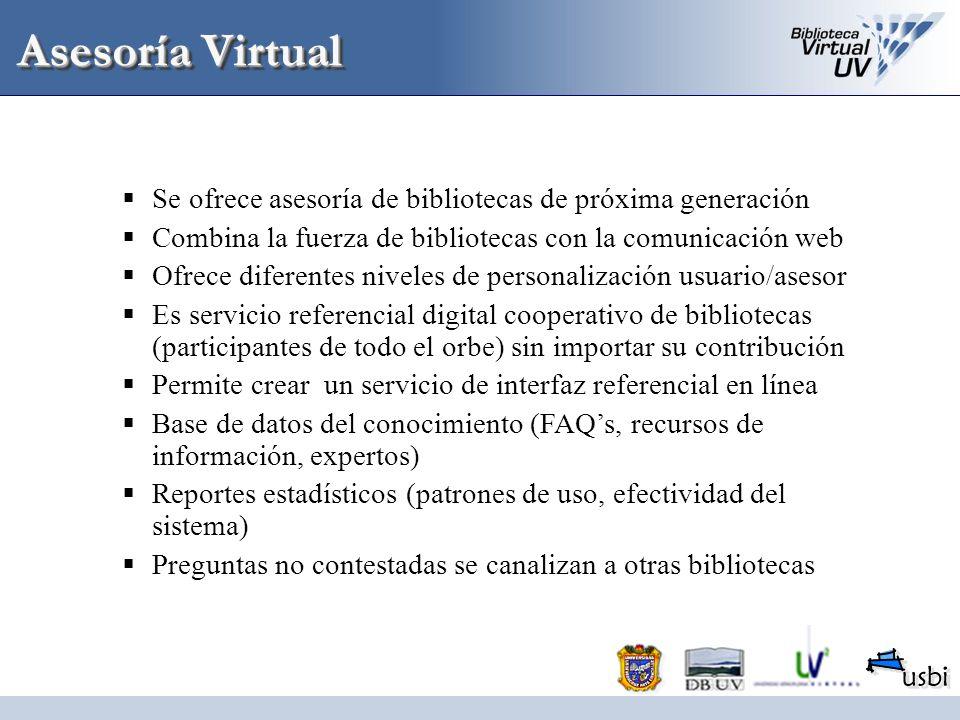 Asesoría Virtual Se ofrece asesoría de bibliotecas de próxima generación. Combina la fuerza de bibliotecas con la comunicación web.