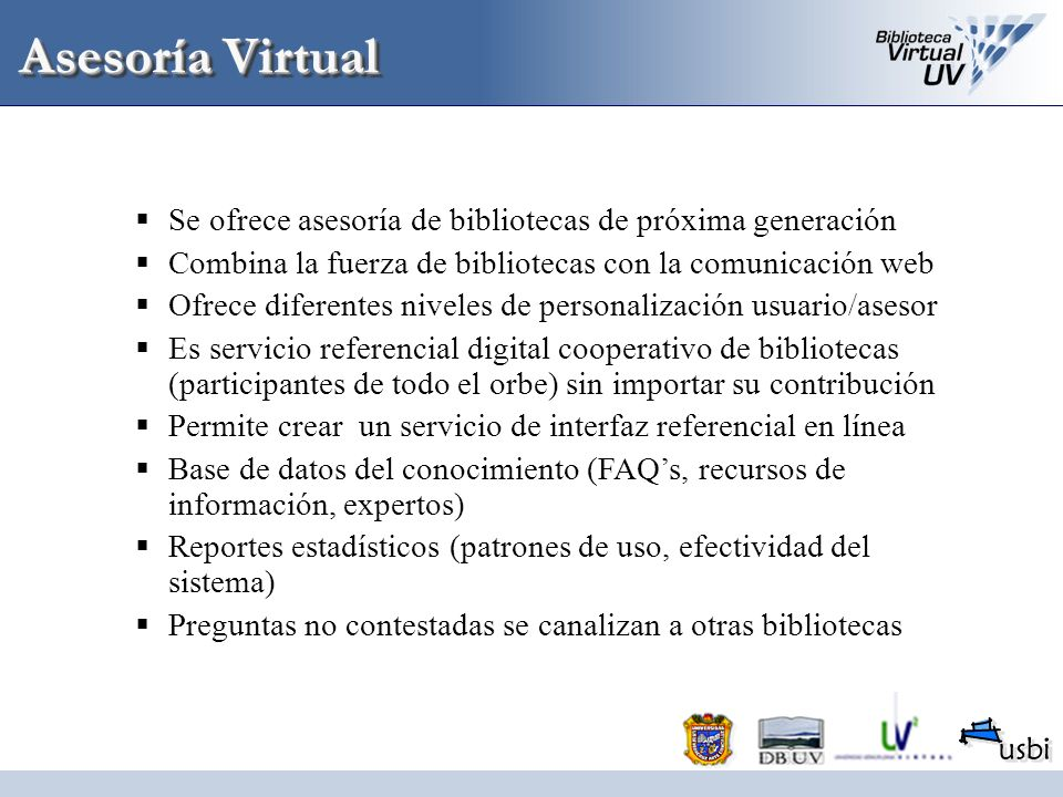 Asesoría VirtualSe ofrece asesoría de bibliotecas de próxima generación. Combina la fuerza de bibliotecas con la comunicación web.