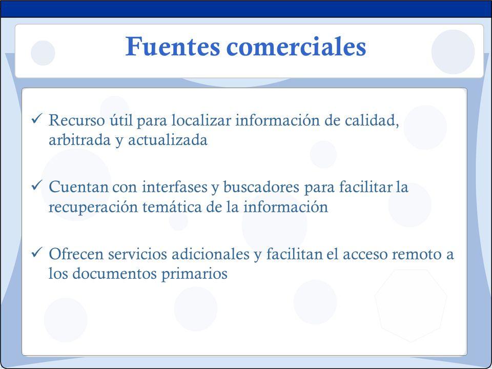 Fuentes comerciales Recurso útil para localizar información de calidad, arbitrada y actualizada.