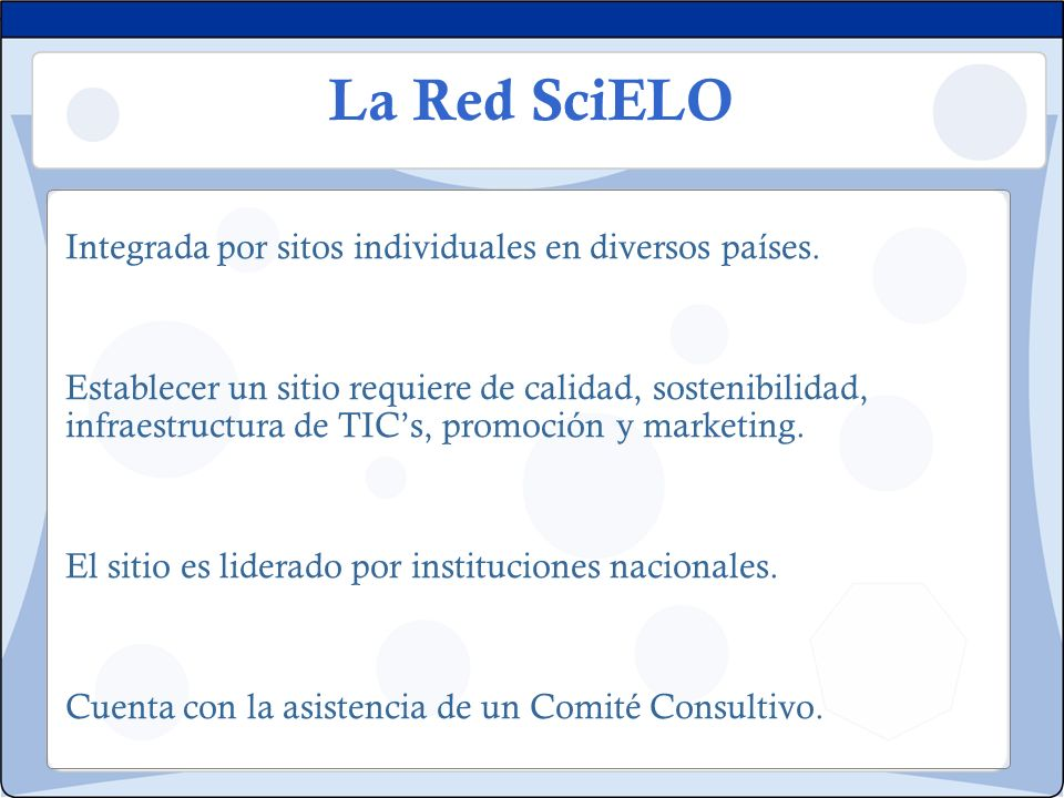 La Red SciELO Integrada por sitos individuales en diversos países.