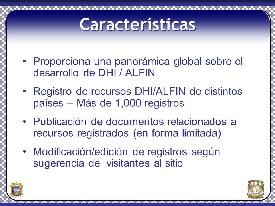 Características Proporciona una panorámica global sobre el desarrollo de DHI / ALFIN.