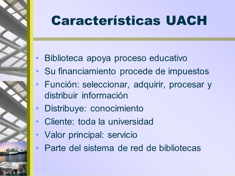 Características UACH Biblioteca apoya proceso educativo