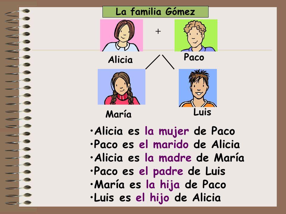 Alicia es la mujer de Paco Paco es el marido de Alicia