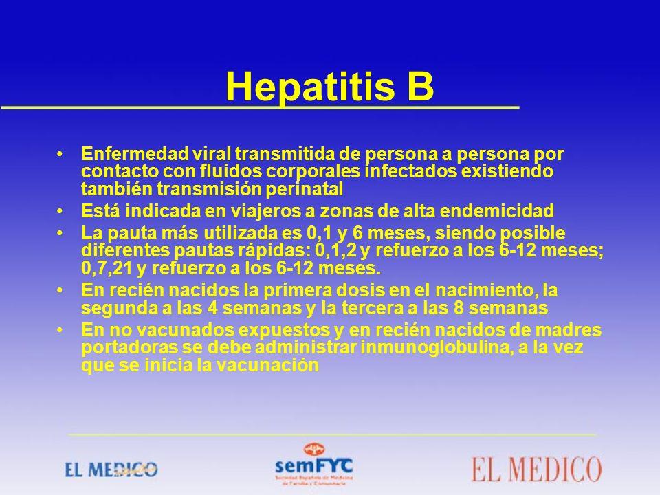 Hepatitis B Enfermedad viral transmitida de persona a persona por contacto con fluidos corporales infectados existiendo también transmisión perinatal.