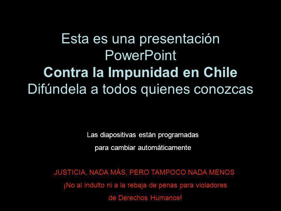 Esta es una presentación PowerPoint Contra la Impunidad en Chile Difúndela a todos quienes conozcas