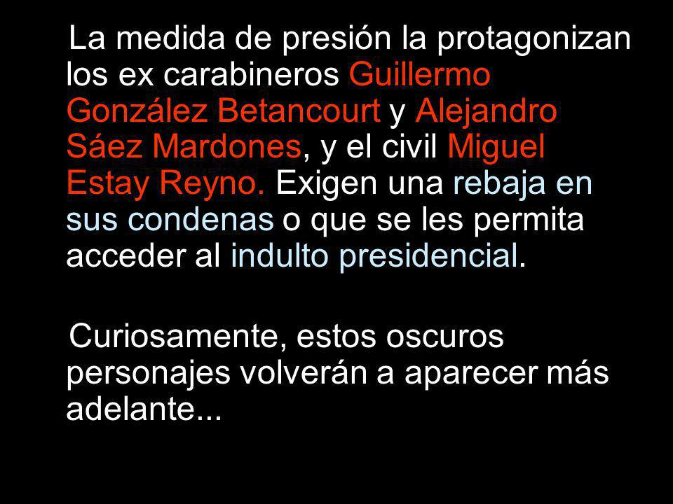 La medida de presión la protagonizan los ex carabineros Guillermo González Betancourt y Alejandro Sáez Mardones, y el civil Miguel Estay Reyno. Exigen una rebaja en sus condenas o que se les permita acceder al indulto presidencial.