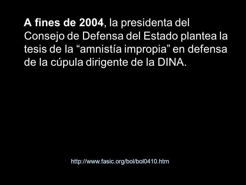A fines de 2004, la presidenta del Consejo de Defensa del Estado plantea la tesis de la amnistía impropia en defensa de la cúpula dirigente de la DINA.