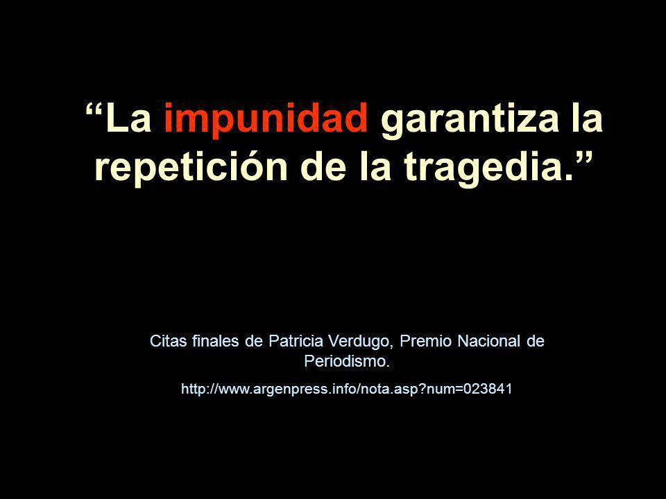 La impunidad garantiza la repetición de la tragedia.