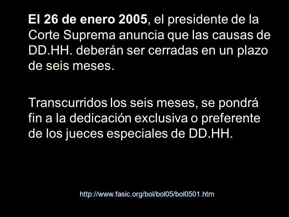 El 26 de enero 2005, el presidente de la Corte Suprema anuncia que las causas de DD.HH. deberán ser cerradas en un plazo de seis meses.