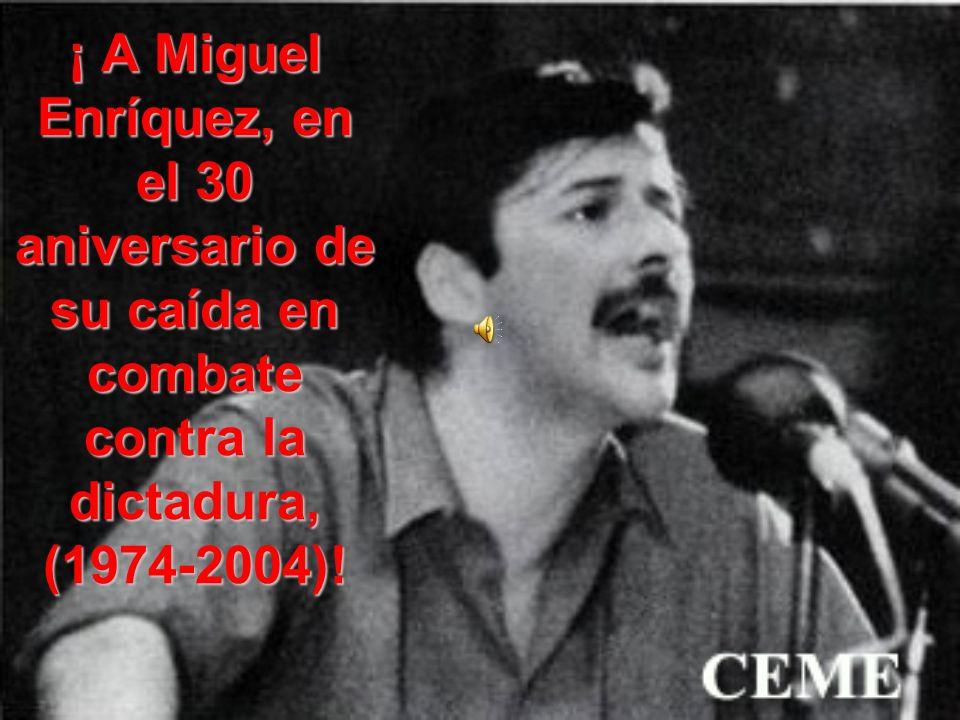 ¡ A Miguel Enríquez, en el 30 aniversario de su caída en combate contra la dictadura, (1974-2004)!