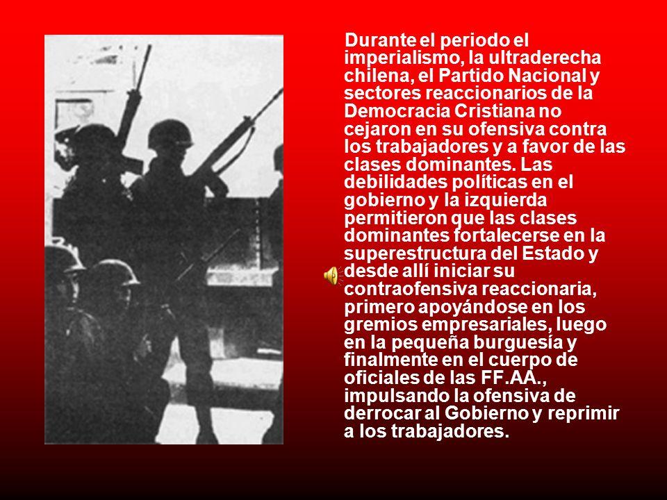 Durante el periodo el imperialismo, la ultraderecha chilena, el Partido Nacional y sectores reaccionarios de la Democracia Cristiana no cejaron en su ofensiva contra los trabajadores y a favor de las clases dominantes.