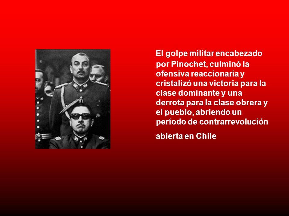 El golpe militar encabezado por Pinochet, culminó la ofensiva reaccionaria y cristalizó una victoria para la clase dominante y una derrota para la clase obrera y el pueblo, abriendo un período de contrarrevolución abierta en Chile