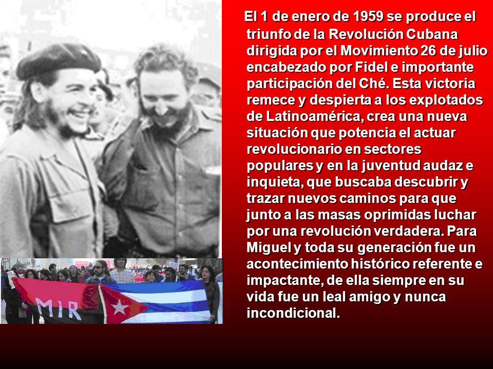 El 1 de enero de 1959 se produce el triunfo de la Revolución Cubana dirigida por el Movimiento 26 de julio encabezado por Fidel e importante participación del Ché.