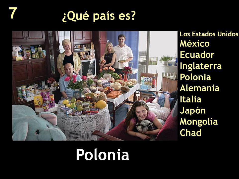 7 ¿Qué país es Los Estados Unidos México Ecuador Inglaterra Polonia Alemania Italia Japón Mongolia Chad.