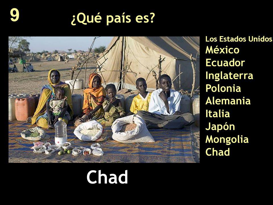 9 ¿Qué país es Los Estados Unidos México Ecuador Inglaterra Polonia Alemania Italia Japón Mongolia Chad.