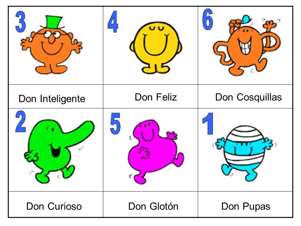 6 3 4 2 5 1 Don Inteligente Don Feliz Don Cosquillas Don Curioso