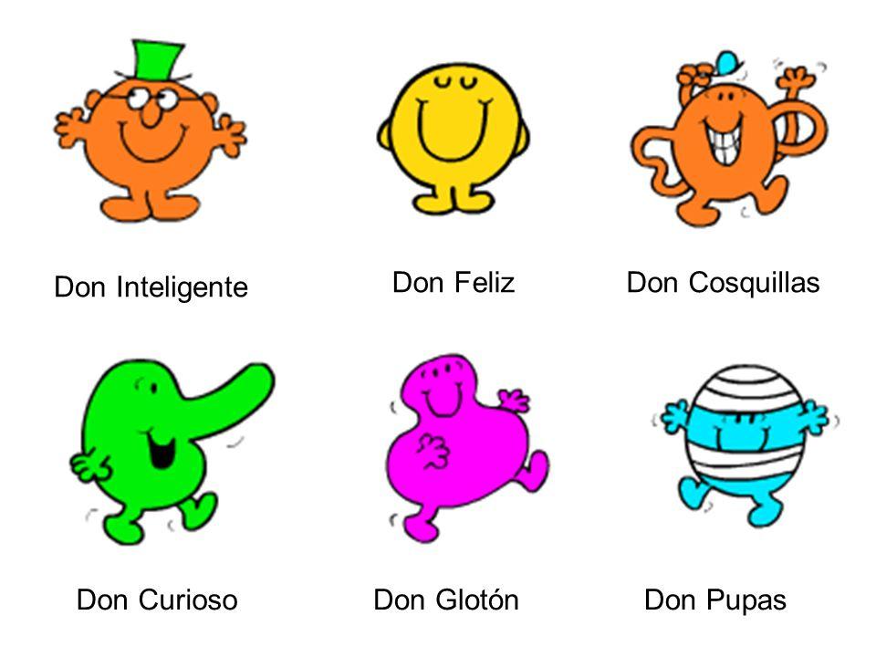 Don Inteligente Don Feliz Don Cosquillas Don Curioso Don Glotón Don Pupas