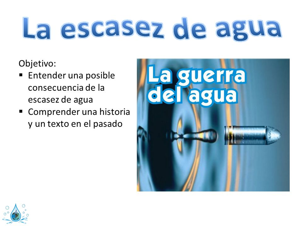 La escasez de agua Objetivo: