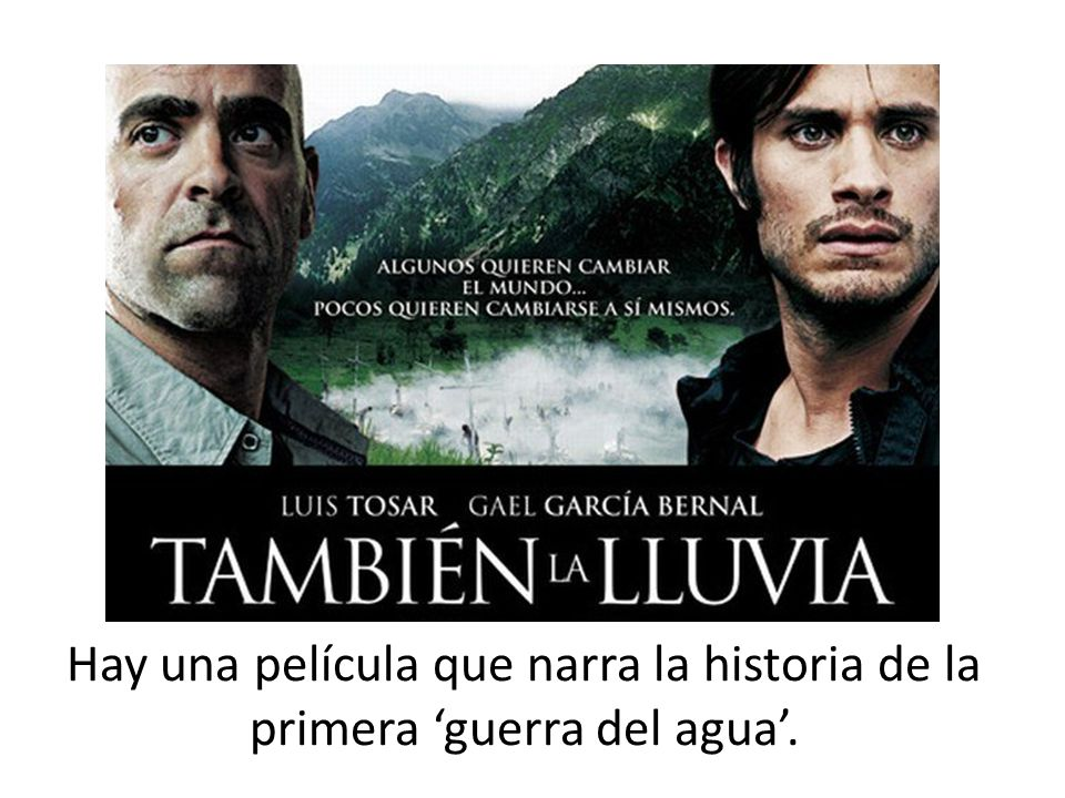 http://3.bp.blogspot.com/_HxIwUkPhGBU/TS5FVrfjE5I/AAAAAAAAGI0/qDmuGekcrm4/s1600/tambien-la-lluvia.jpg There is a reading comprehension for students to do about this film. Trailers are available on YouTube. Language is quite strong (although dialogue is fast so without subtitles this won't be apparent – could be watched without sound too, just to get the idea.)