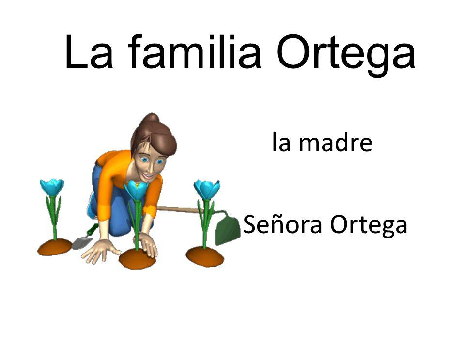 La familia Ortega la madre Señora Ortega