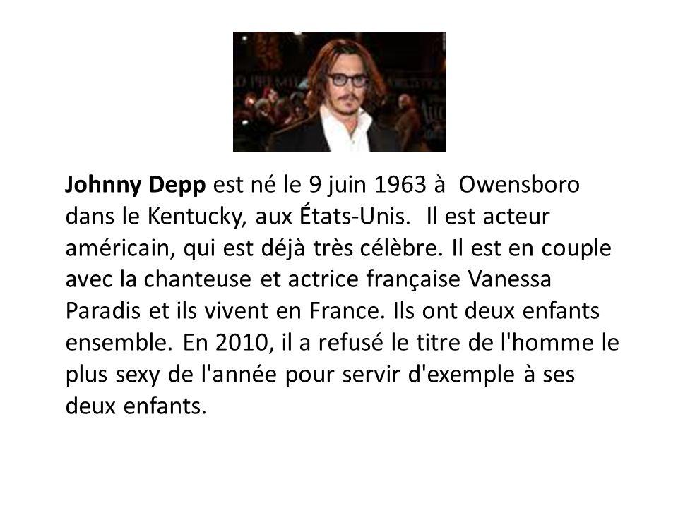 Johnny Depp est né le 9 juin 1963 à Owensboro dans le Kentucky, aux États-Unis.