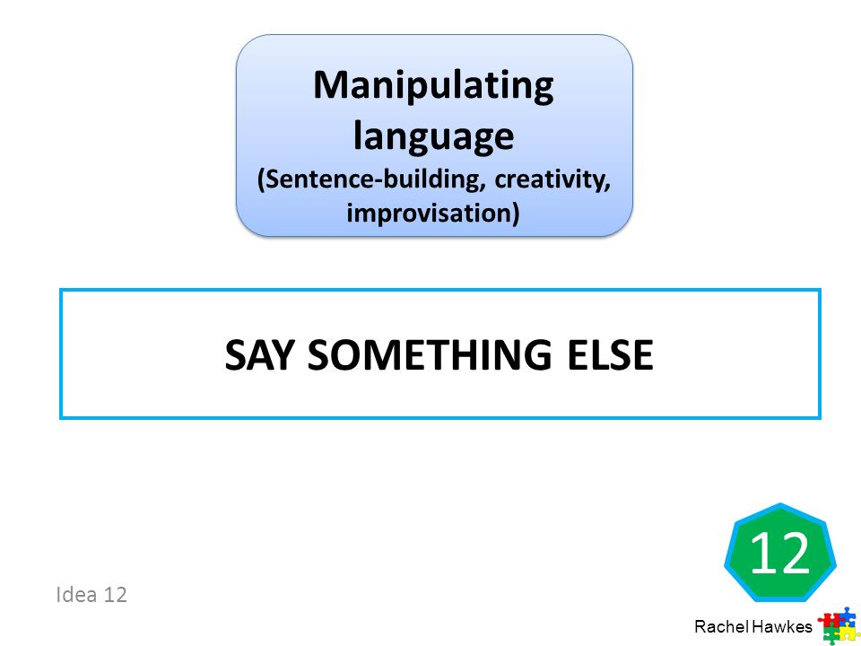 Manipulating language (Sentence-building, creativity, improvisation)