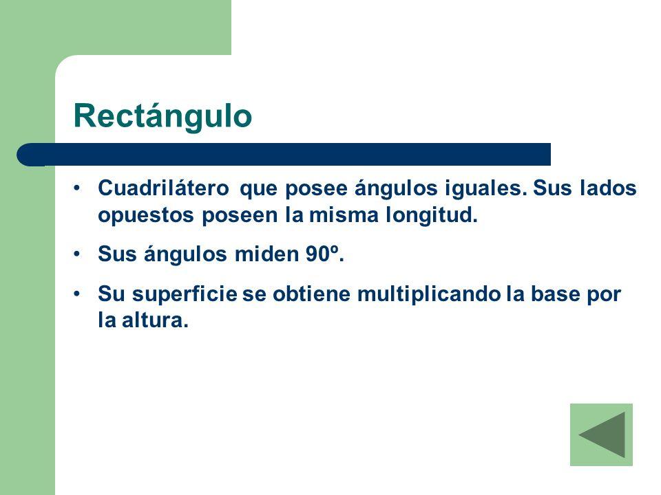 Rectángulo Cuadrilátero que posee ángulos iguales. Sus lados opuestos poseen la misma longitud. Sus ángulos miden 90º.