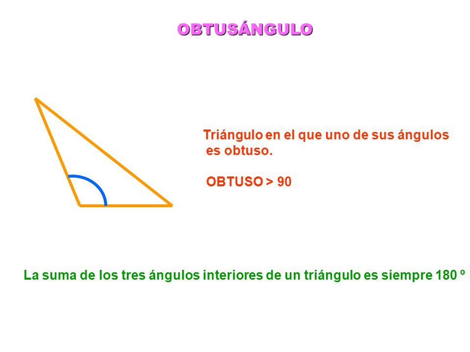 OBTUSÁNGULO Triángulo en el que uno de sus ángulos es obtuso.