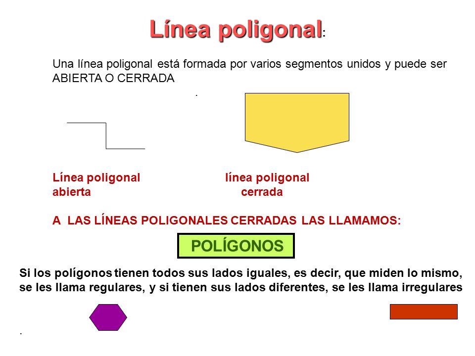 Línea poligonal: Una línea poligonal está formada por varios segmentos unidos y puede ser ABIERTA O CERRADA .